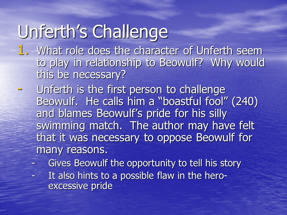 Unferth's Challenge What role does the character of Unferth seem to play in relationship to Beowulf Why would this be necessary