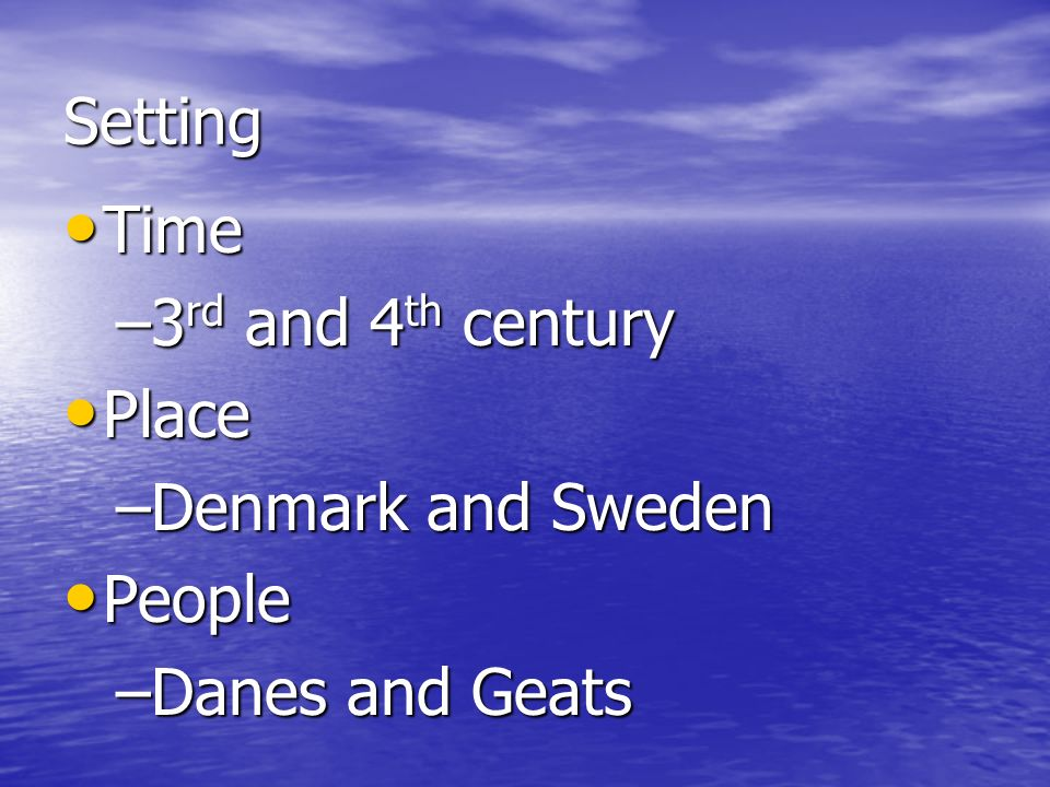 Setting Time 3rd and 4th century Place Denmark and Sweden People Danes and Geats