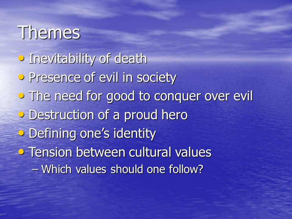 Themes Inevitability of death Presence of evil in society