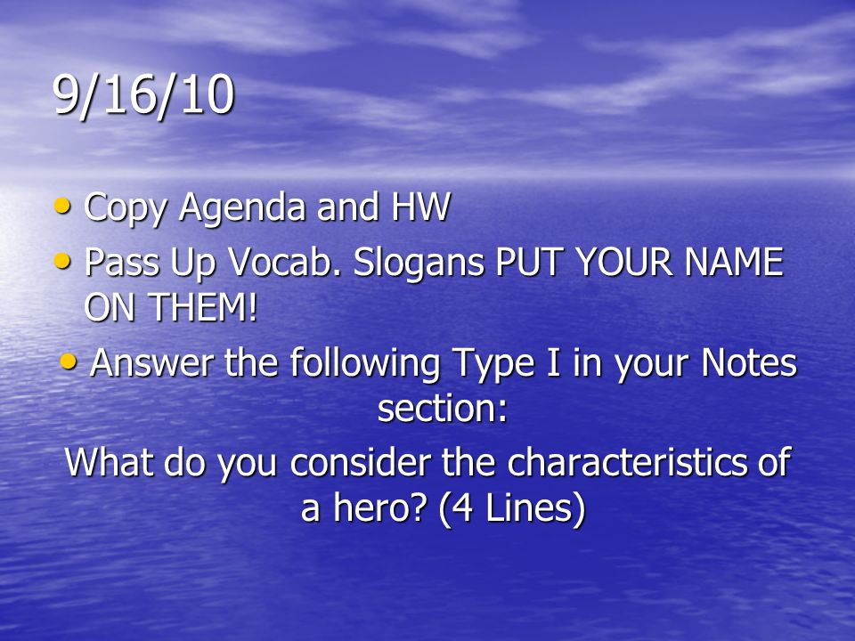 9/16/10Copy Agenda and HW. Pass Up Vocab. Slogans PUT YOUR NAME ON THEM! Answer the following Type I in your Notes section: