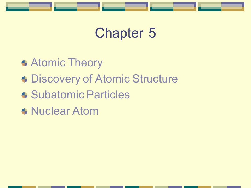 Chapter 5 Atomic Theory Discovery of Atomic Structure