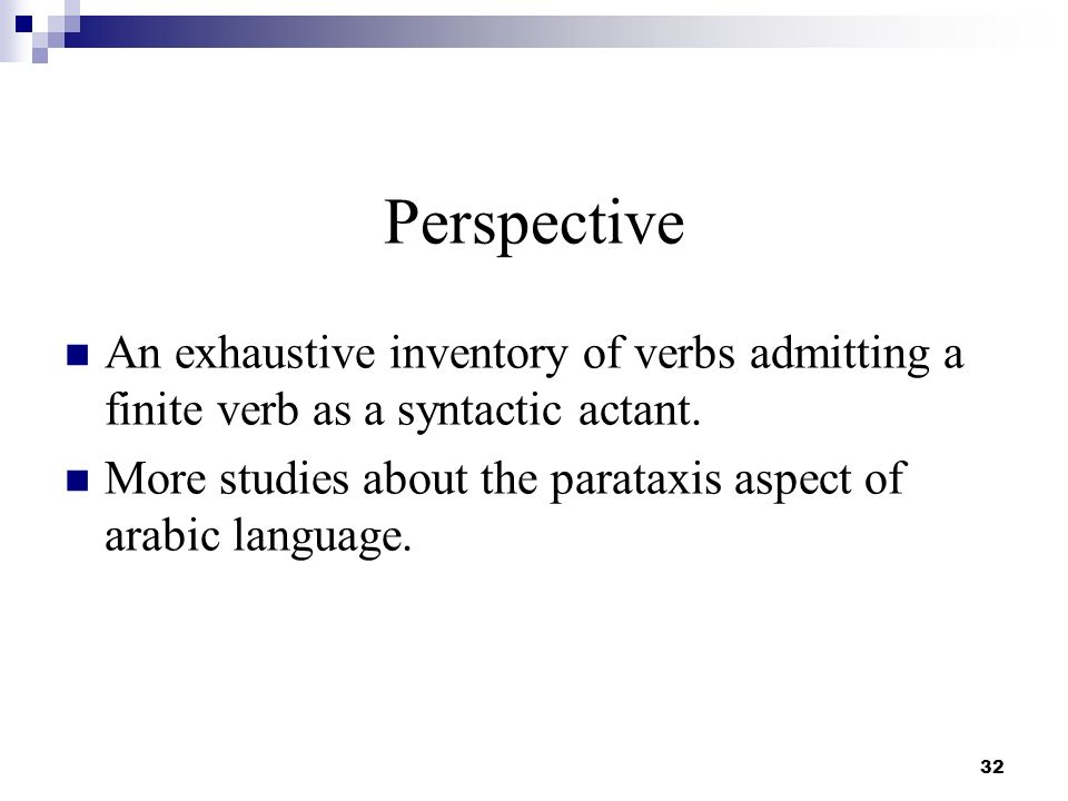 Perspective An exhaustive inventory of verbs admitting a finite verb as a syntactic actant.