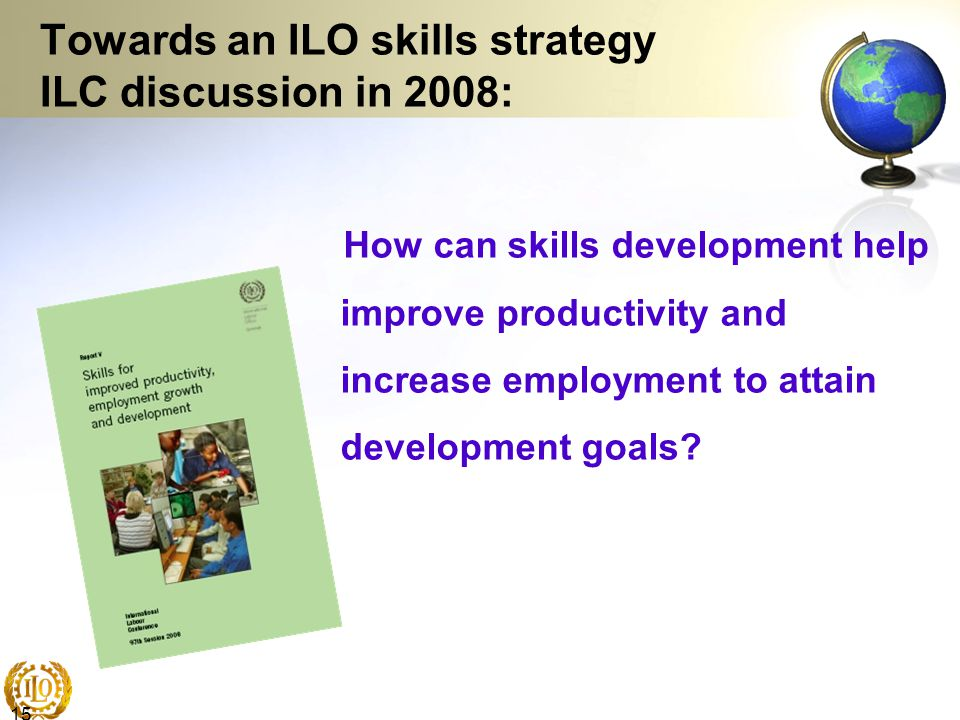 Towards an ILO skills strategy ILC discussion in 2008:
