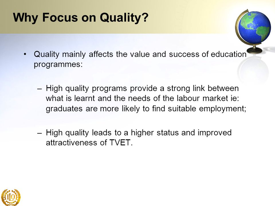 Why Focus on Quality Quality mainly affects the value and success of education programmes: