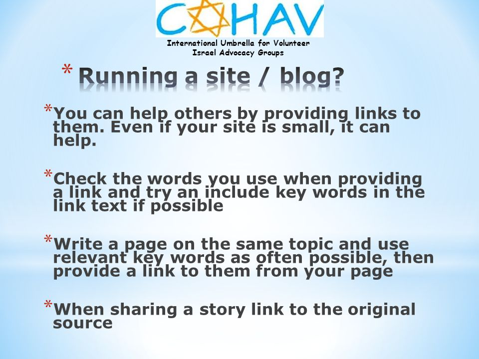 Running a site / blog You can help others by providing links to them. Even if your site is small, it can help.