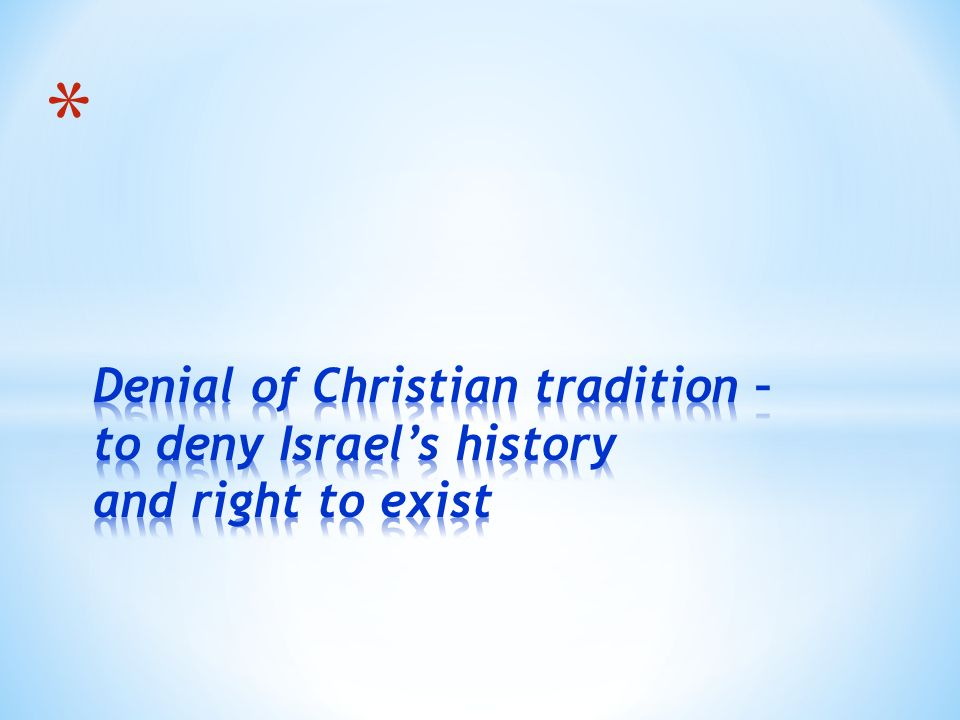 Denial of Christian tradition – to deny Israel's history and right to exist