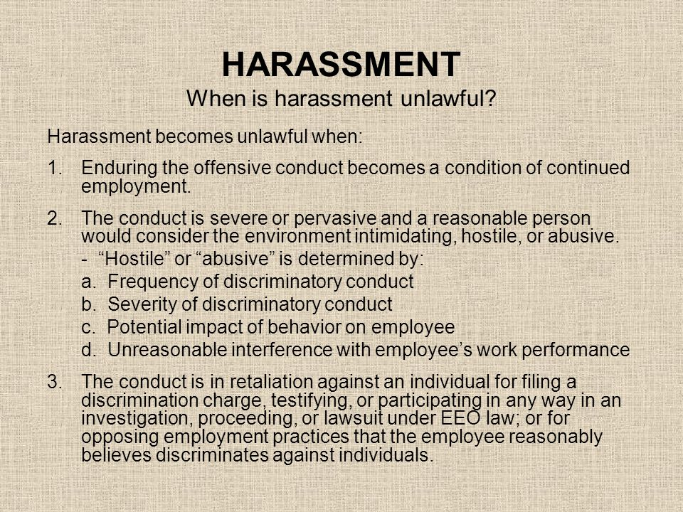 HARASSMENT When is harassment unlawful