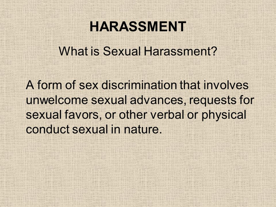 HARASSMENT What is Sexual Harassment