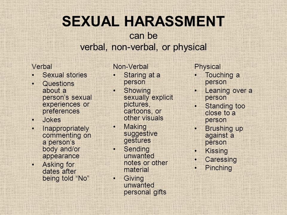 SEXUAL HARASSMENT can be verbal, non-verbal, or physical