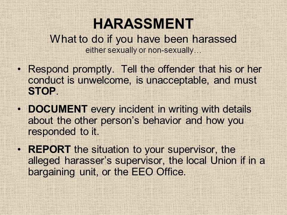 HARASSMENT What to do if you have been harassed either sexually or non-sexually…