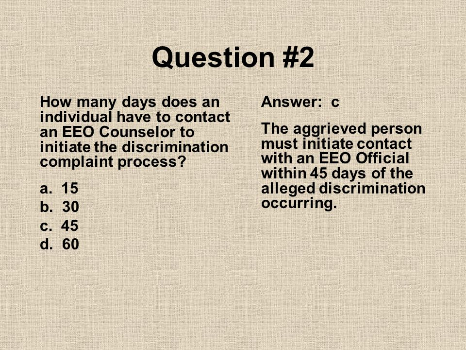 Question #2 How many days does an individual have to contact an EEO Counselor to initiate the discrimination complaint process