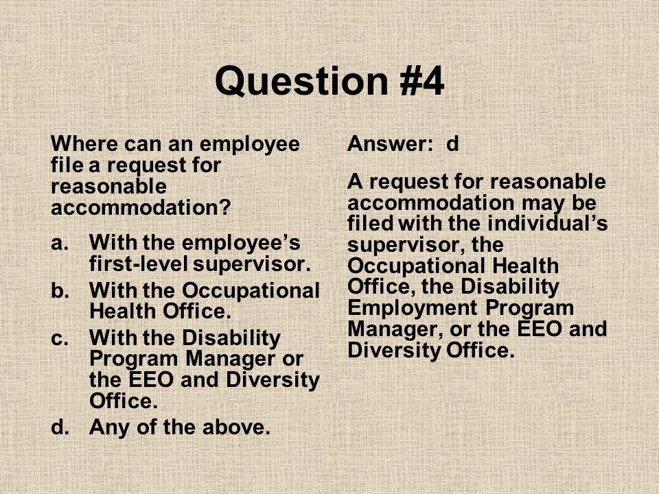Question #4 Where can an employee file a request for reasonable accommodation Answer: d.
