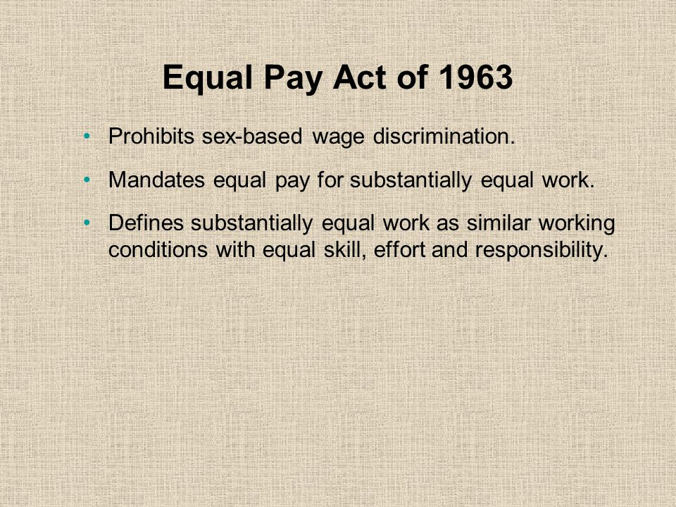 Equal Pay Act of 1963 Prohibits sex-based wage discrimination.