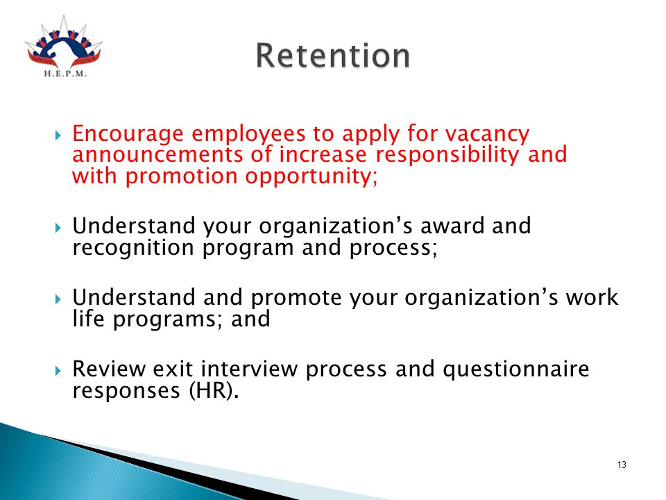 Retention Encourage employees to apply for vacancy announcements of increase responsibility and with promotion opportunity;