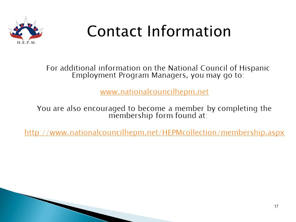 Contact Information For additional information on the National Council of Hispanic Employment Program Managers, you may go to:
