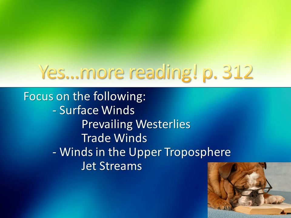 Yes…more reading! p. 312 Focus on the following: - Surface Winds