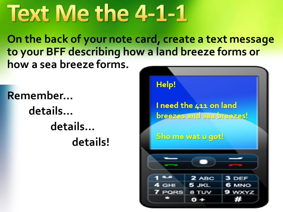 Text Me the 4-1-1 On the back of your note card, create a text message to your BFF describing how a land breeze forms or how a sea breeze forms.