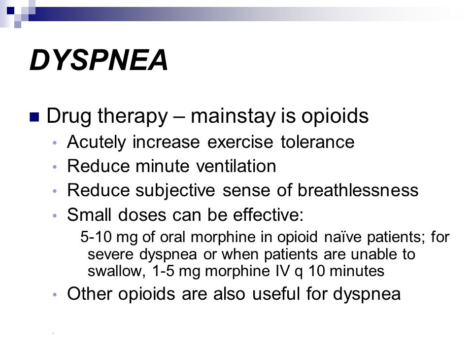DYSPNEA Drug therapy – mainstay is opioids