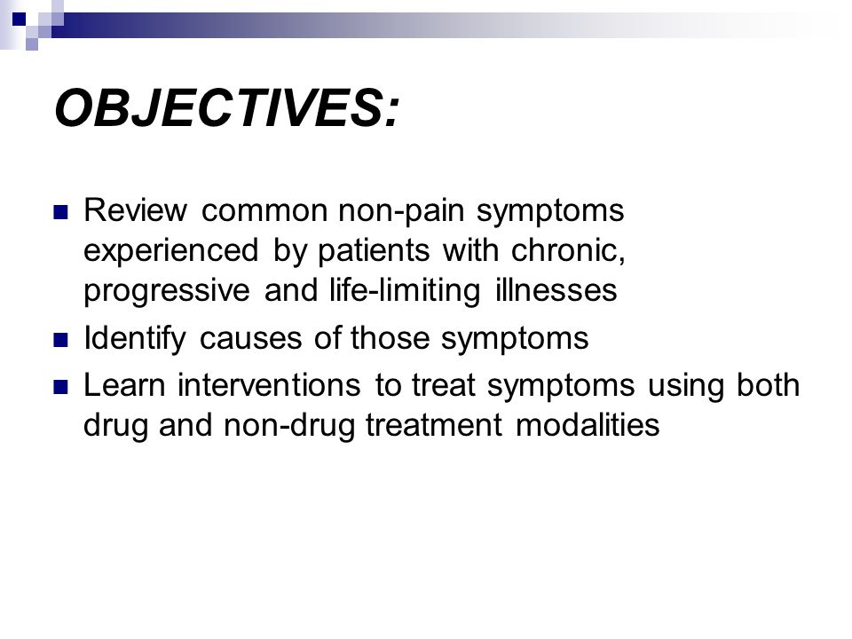 OBJECTIVES: Review common non-pain symptoms experienced by patients with chronic, progressive and life-limiting illnesses.