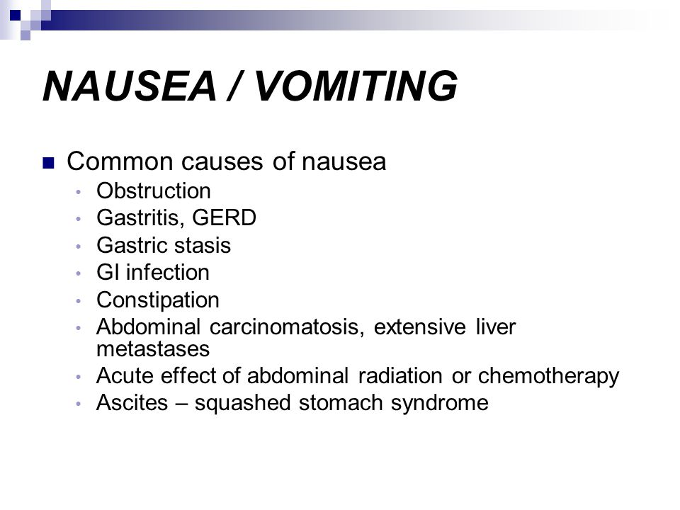 NAUSEA / VOMITING Common causes of nausea Obstruction Gastritis, GERD