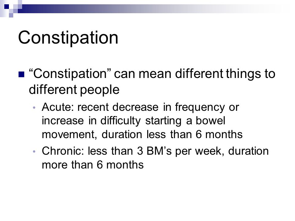 Constipation Constipation can mean different things to different people.