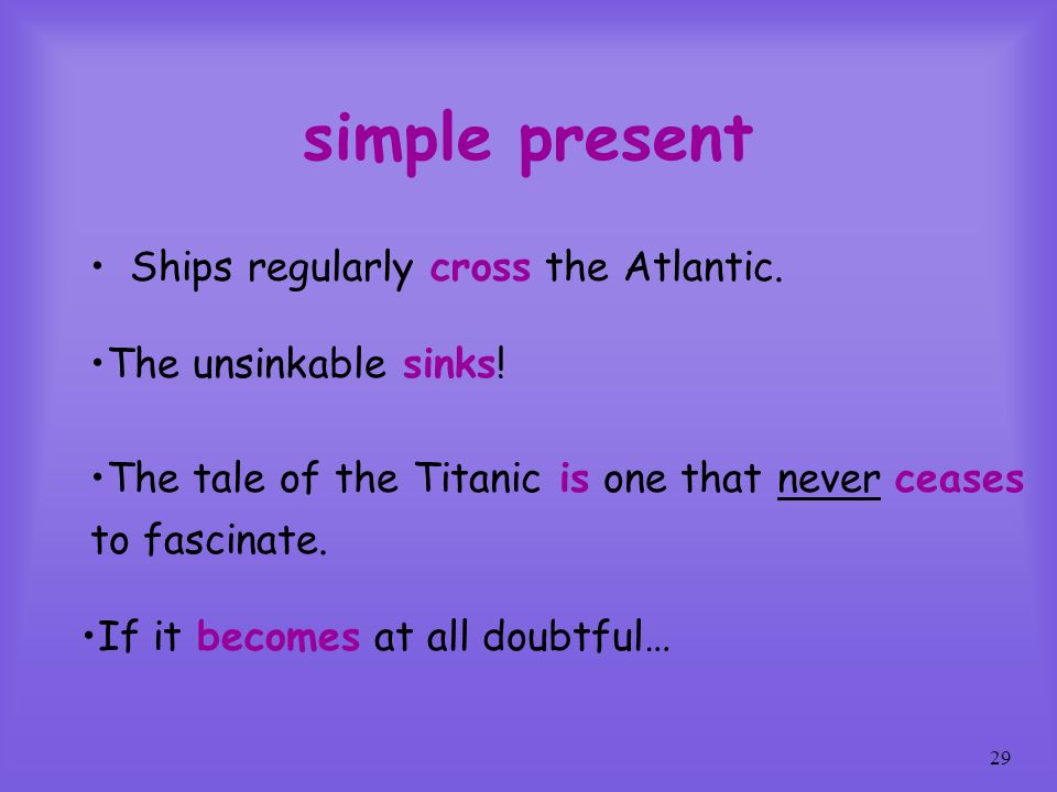 simple present Ships regularly cross the Atlantic.