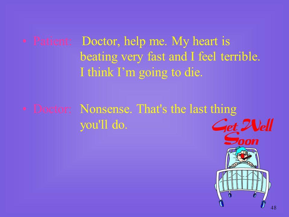 Patient: Doctor, help me. My heart is