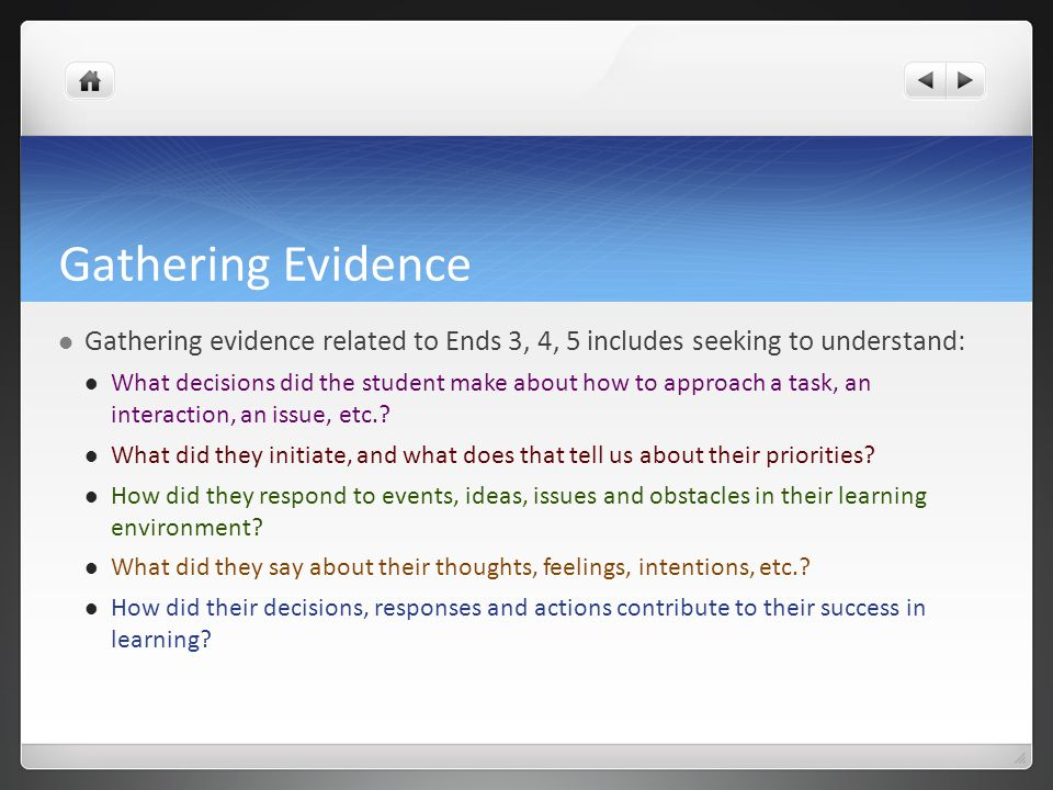 Gathering Evidence Gathering evidence related to Ends 3, 4, 5 includes seeking to understand: