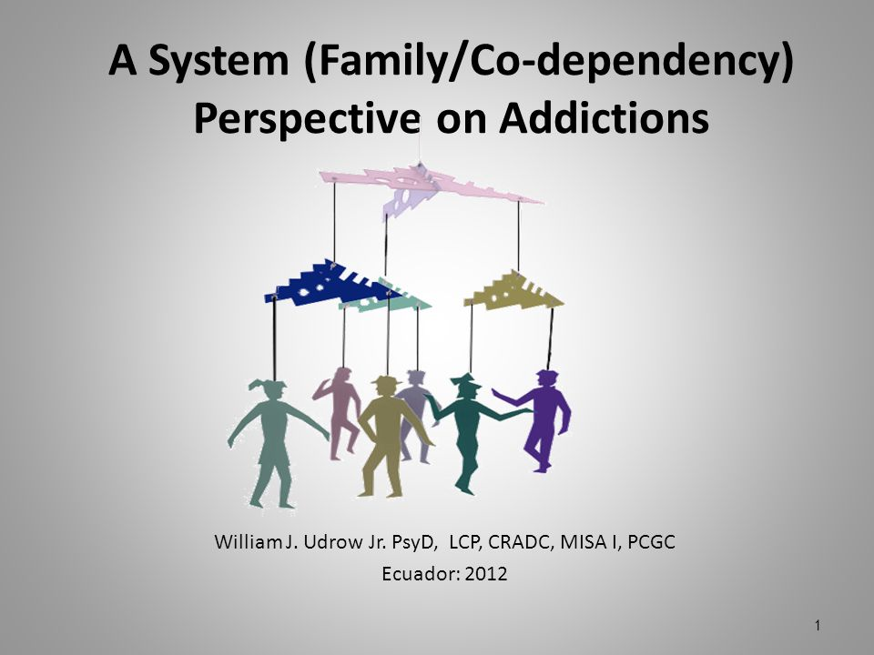 A System (Family/Co-dependency) Perspective on Addictions