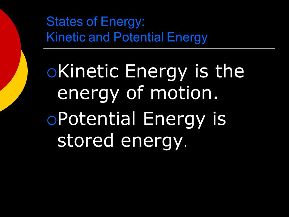 States of Energy: Kinetic and Potential Energy