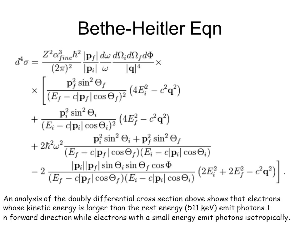 Bethe-Heitler Eqn An analysis of the doubly differential cross section above shows that electrons.