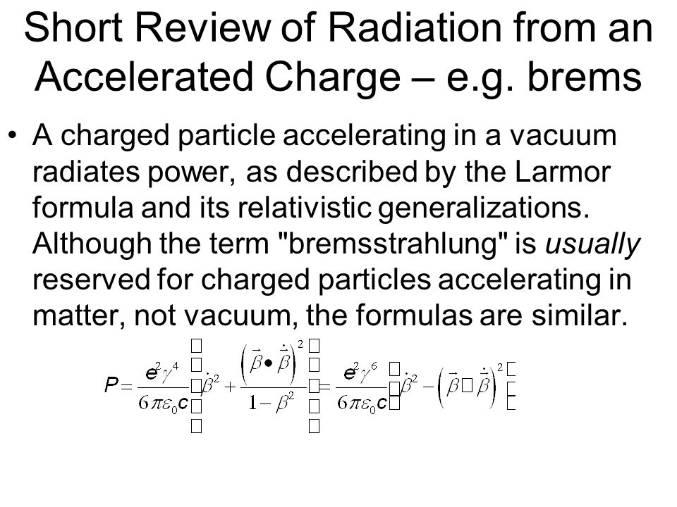 Short Review of Radiation from an Accelerated Charge – e.g. brems
