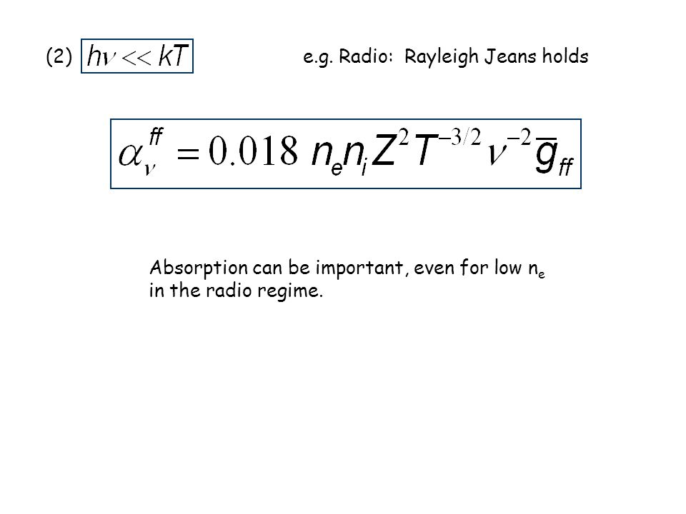 (2) e.g. Radio: Rayleigh Jeans holds. Absorption can be important, even for low ne.