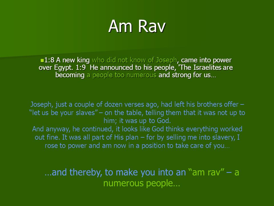 …and thereby, to make you into an am rav – a numerous people…