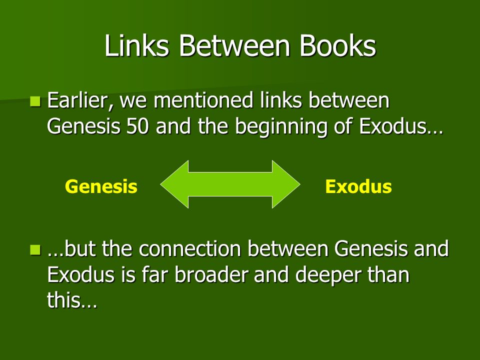 Links Between Books Earlier, we mentioned links between Genesis 50 and the beginning of Exodus…