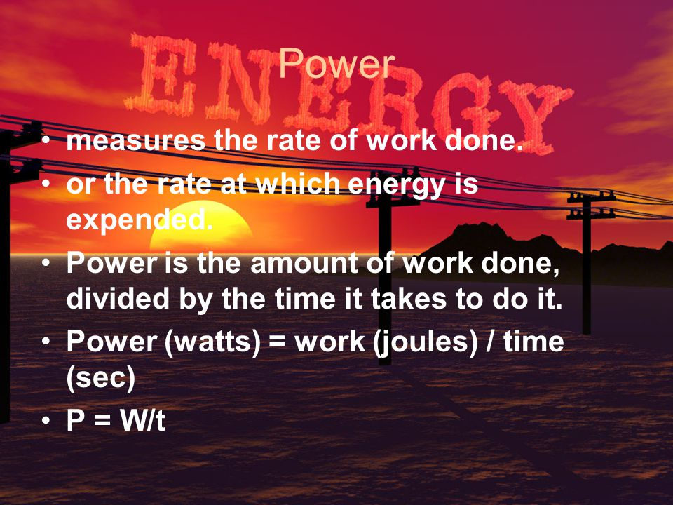 Power measures the rate of work done.
