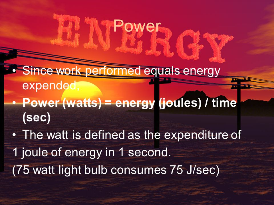 Power Since work performed equals energy expended,