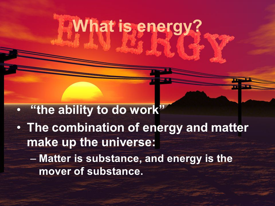 What is energy the ability to do work