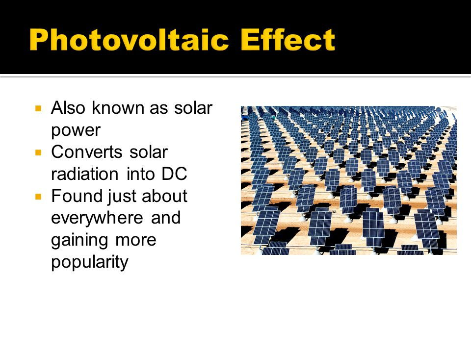 Photovoltaic Effect Also known as solar power