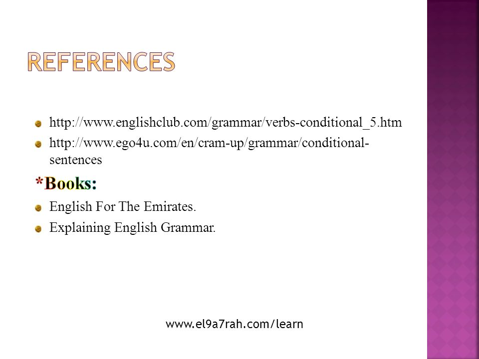 references http://www.englishclub.com/grammar/verbs-conditional_5.htm. http://www.ego4u.com/en/cram-up/grammar/conditional- sentences.