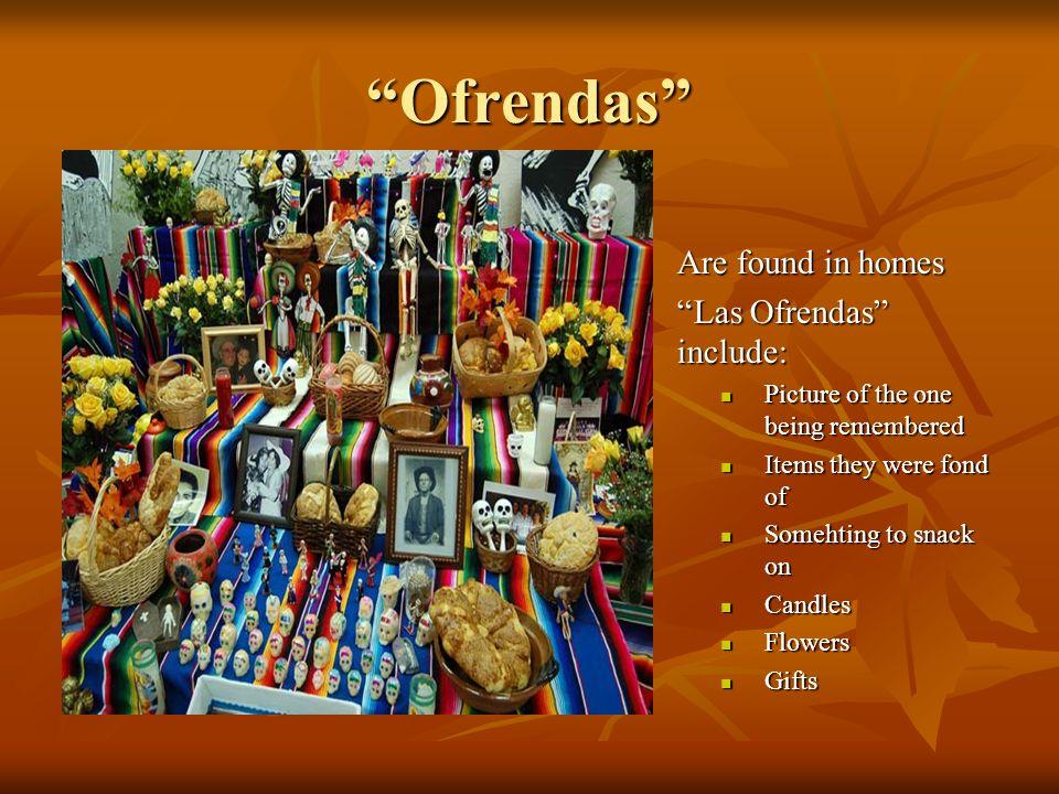 Ofrendas Are found in homes Las Ofrendas include: