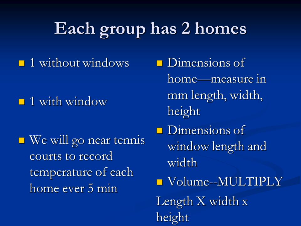 Each group has 2 homes 1 without windows 1 with window