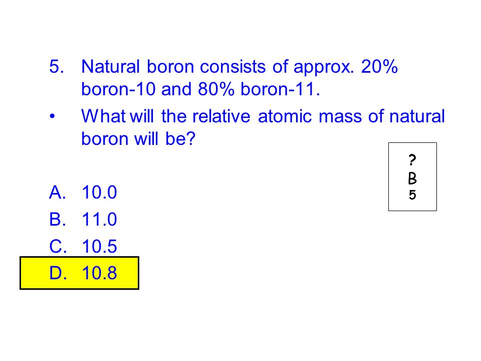 Natural boron consists of approx. 20% boron-10 and 80% boron-11.