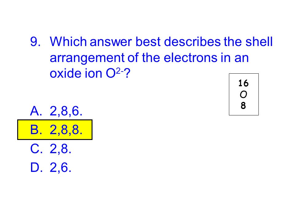 Which answer best describes the shell arrangement of the electrons in an oxide ion O2-