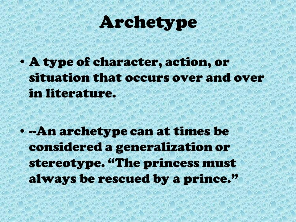 Archetype A type of character, action, or situation that occurs over and over in literature.
