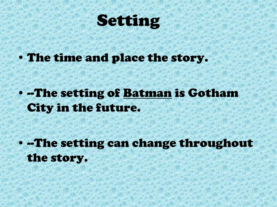 Setting The time and place the story.