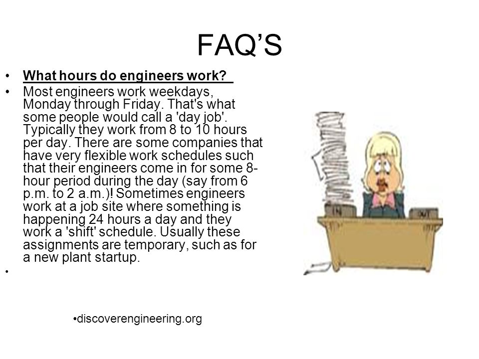 FAQ'S What hours do engineers work