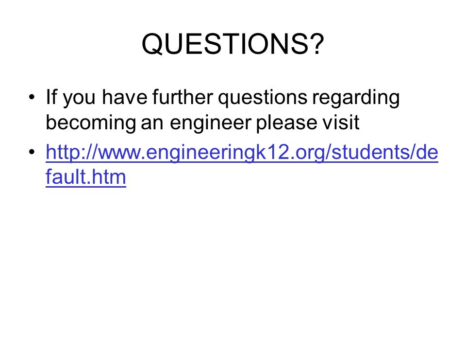 QUESTIONS. If you have further questions regarding becoming an engineer please visit.