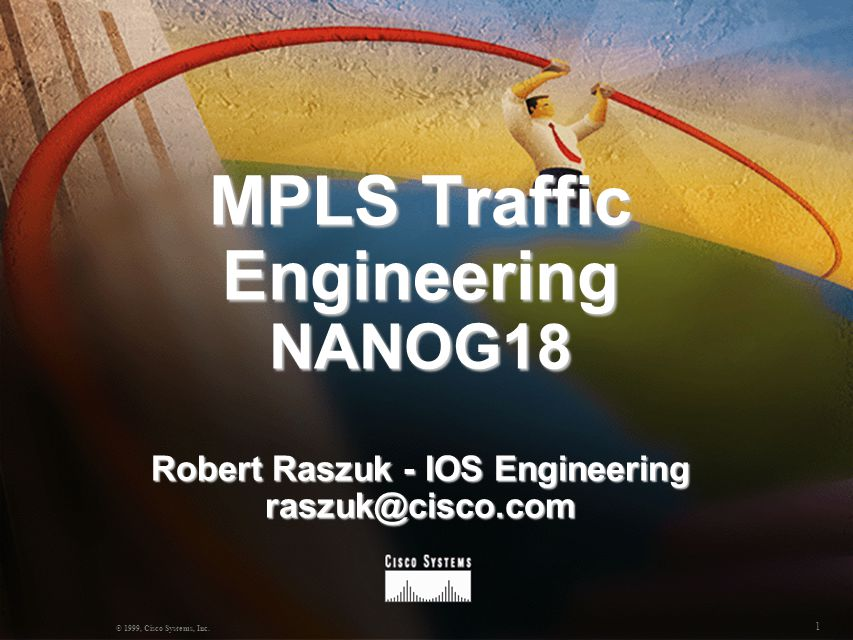 MPLS Traffic Engineering NANOG18 Robert Raszuk - IOS Engineering raszuk@cisco.com