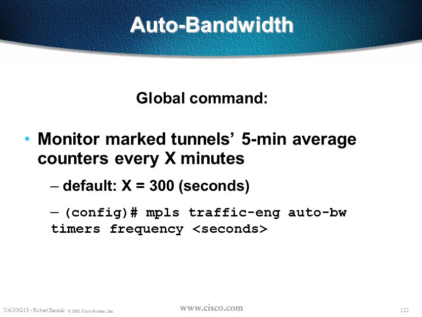 Auto-Bandwidth Global command: Monitor marked tunnels' 5-min average counters every X minutes. default: X = 300 (seconds)